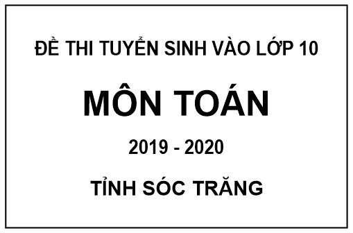 Đề thi tuyển sinh vào lớp 10 môn toán có đáp án của tỉnh Sóc Trăng năm 2019